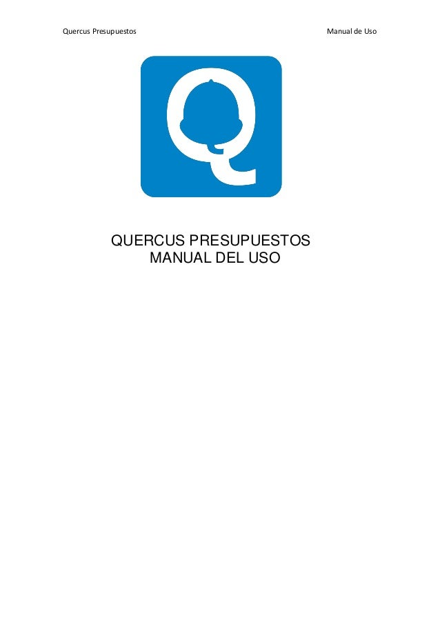Quercus Presupuestos Manual de Uso 2 QUERCUS PRESUPUESTOS MANUAL DEL USO