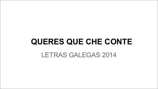 QUERES QUE CHE CONTE LETRAS GALEGAS 2014