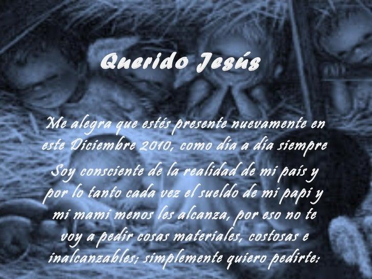 Querido Jesús Me alegra que estés presente nuevamente en este Diciembre 2010, como día a día siempre  Soy consciente de la...