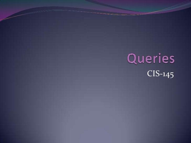 Queries<br />CIS-145<br />