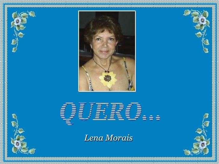 QUERO... Lena Morais