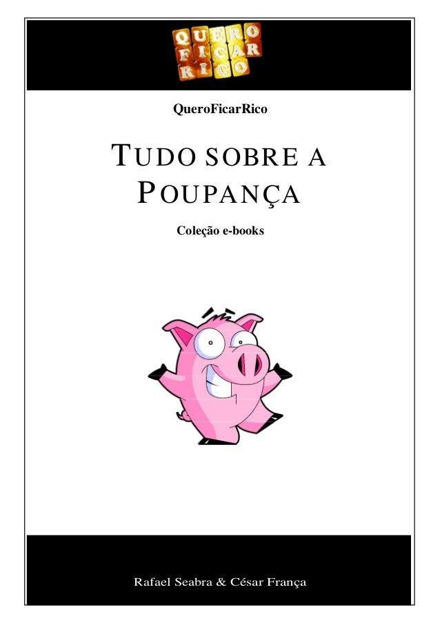 Rafael Seabra & César França QueroFicarRico TUDO SOBRE A POUPANÇA Coleção e-books