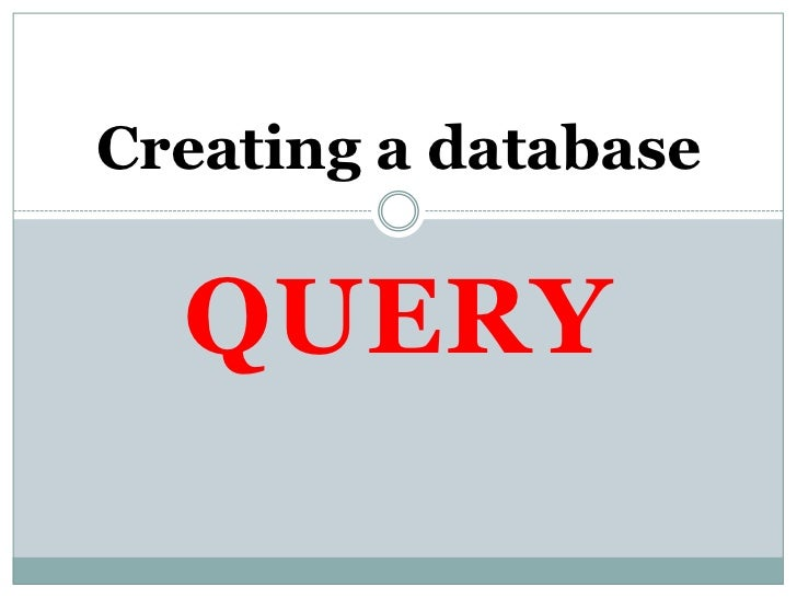 QUERY<br />Creating a database<br />
