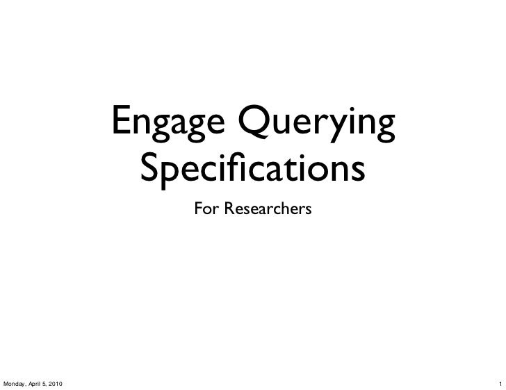Engage Querying                         Specifications                            For ResearchersMonday, April 5, 2010     ...