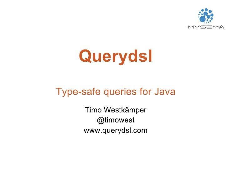 QuerydslType-safe queries for Java      Timo Westkämper         @timowest      www.querydsl.com