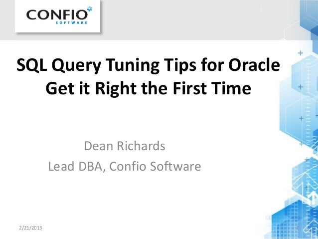 SQL Query Tuning Tips for OracleGet it Right the First TimeDean RichardsLead DBA, Confio Software2/21/2013 1