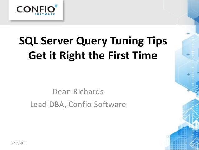 SQL Server Query Tuning TipsGet it Right the First TimeDean RichardsLead DBA, Confio Software2/12/2013 1