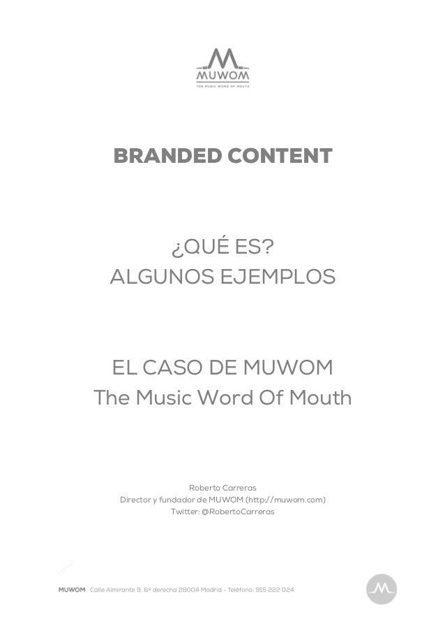 BRANDED CONTENT¿QUÉ ES?ALGUNOS EJEMPLOSEL CASO DE MUWOMThe Music Word Of MouthRoberto CarrerasDirector y fundador de MUWOM...