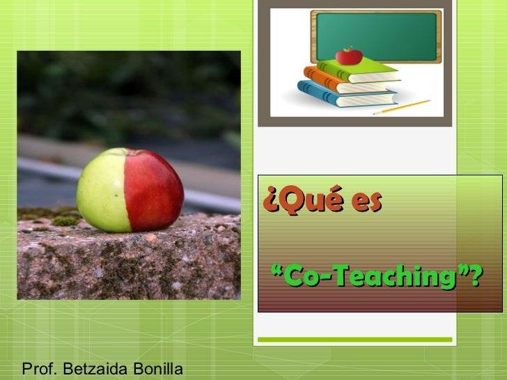 """¿Qué es """" Co-Teaching""""? Prof. Betzaida Bonilla"""
