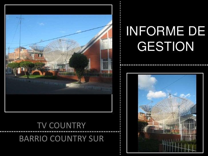 INFORME DE GESTION<br />TV COUNTRY<br />BARRIO COUNTRY SUR<br />