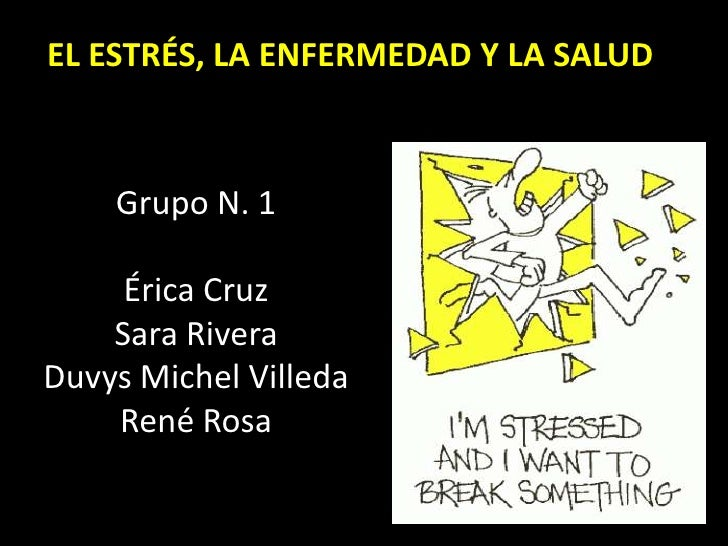 EL ESTRÉS, LA ENFERMEDAD Y LA SALUD        Grupo N. 1       Érica Cruz     Sara Rivera Duvys Michel Villeda     René Rosa