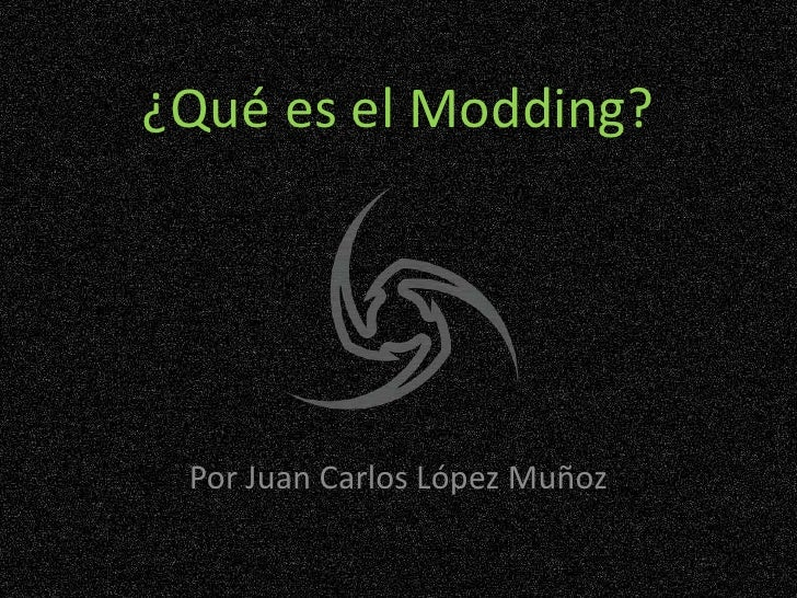 ¿Qué es el Modding?<br />Por Juan Carlos López Muñoz<br />