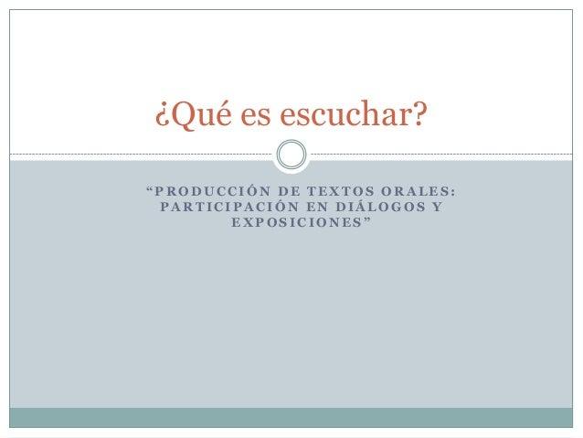 """¿Qué es escuchar? """"PRODUCCIÓN DE TEXTOS ORALES: PARTICIPACIÓN EN DIÁLOGOS Y EXPOSICIONES"""""""