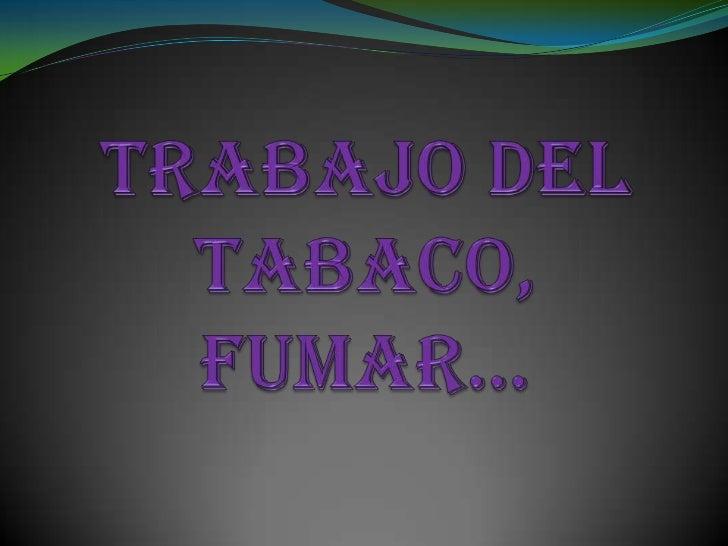Trabajo del tabaco,  fumar…<br />