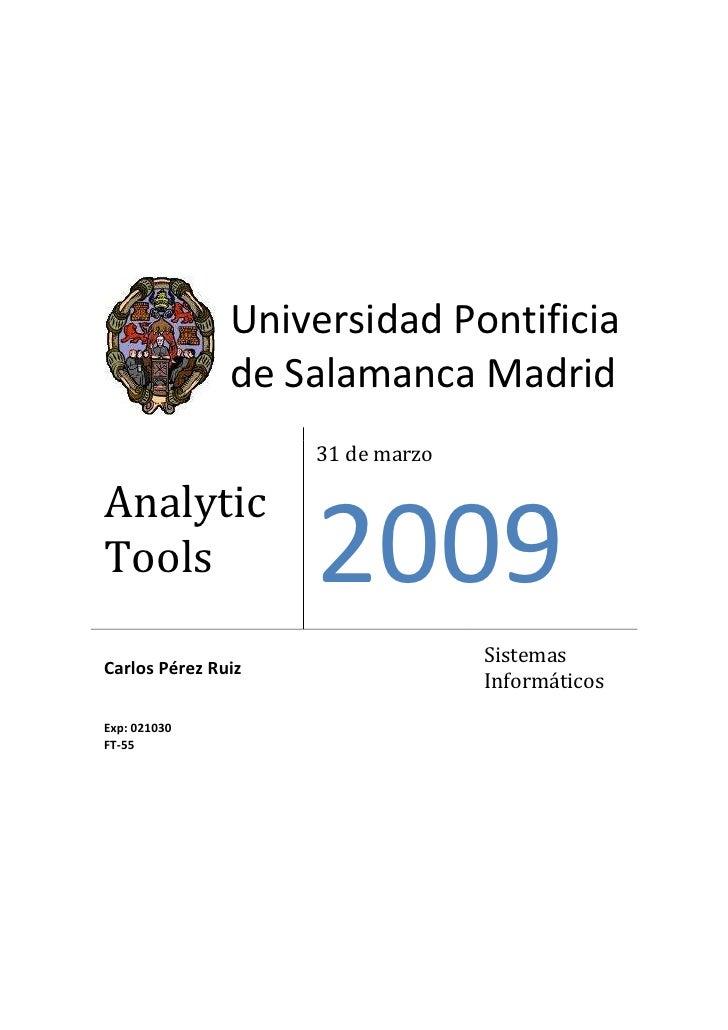 Universidad Pontificia         de Salamanca MadridAnalytic Tools31 de marzo2009Carlos Pérez Ruiz Sistemas InformáticosExp:...