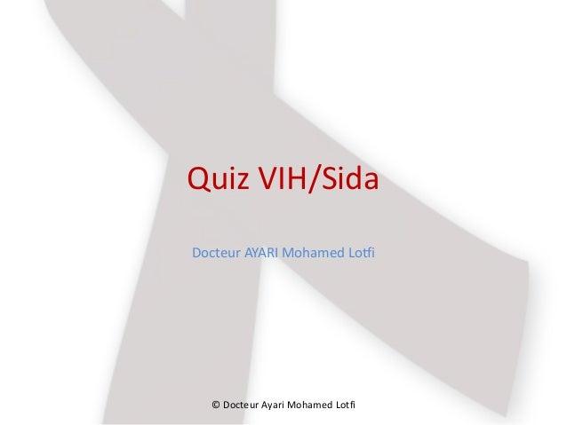 Quiz VIH/Sida Docteur AYARI Mohamed Lotfi © Docteur Ayari Mohamed Lotfi