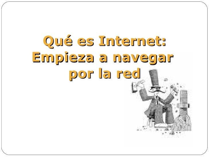 Qué es Internet: Empieza a navegar  por la red