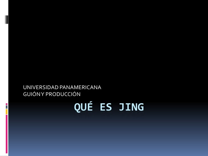 Qué es Jing<br />UNIVERSIDAD PANAMERICANA<br />GUIÓN Y PRODUCCIÓN<br />
