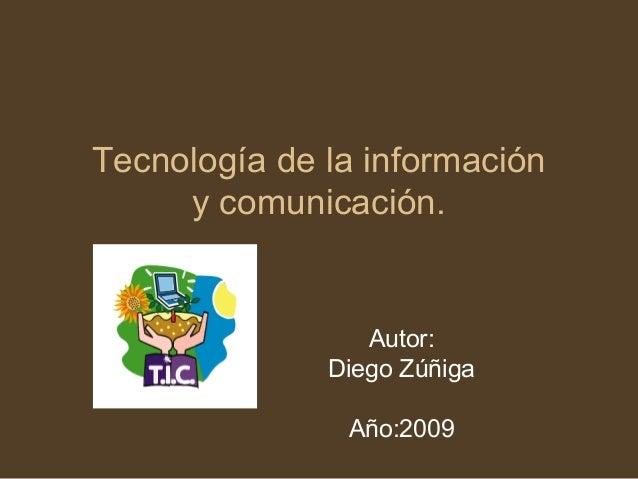 Tecnología de la información y comunicación. Autor: Diego Zúñiga Año:2009