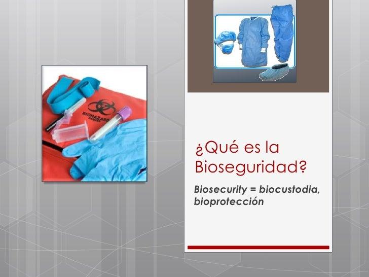 ¿Qué es la Bioseguridad?<br />Biosecurity = biocustodia, bioprotección<br />