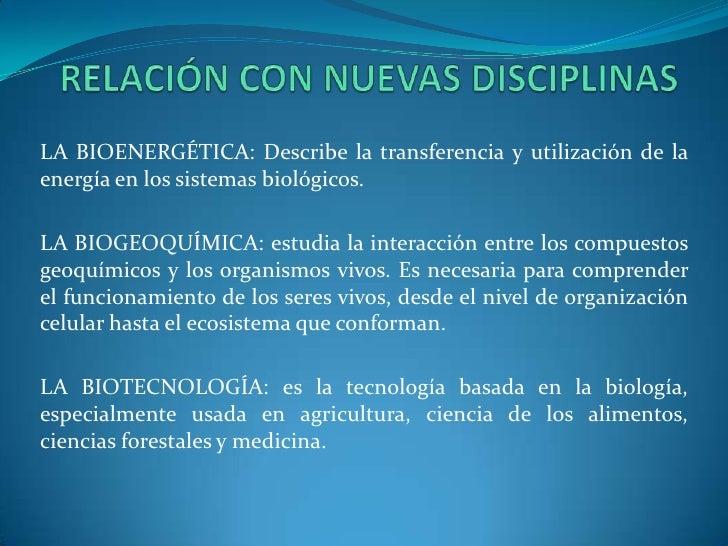RELACIÓN CON NUEVAS DISCIPLINAS<br />LA BIOENERGÉTICA: Describe la transferencia y utilización de la energía en los sistem...