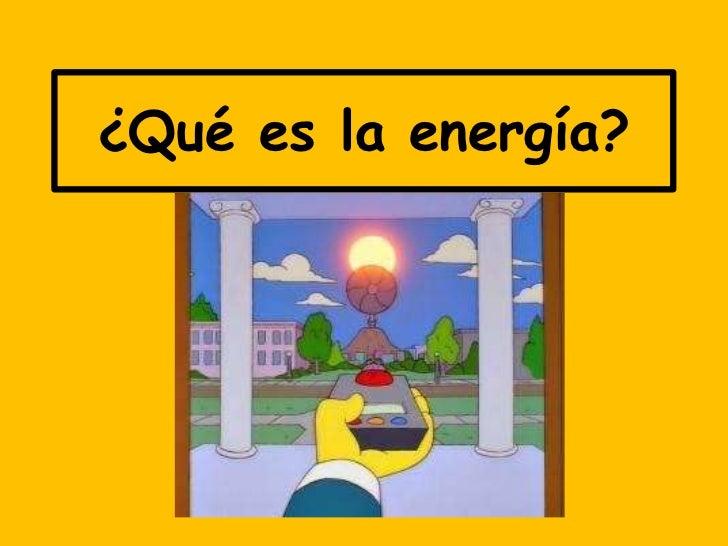 ¿Qué es la energía?<br />