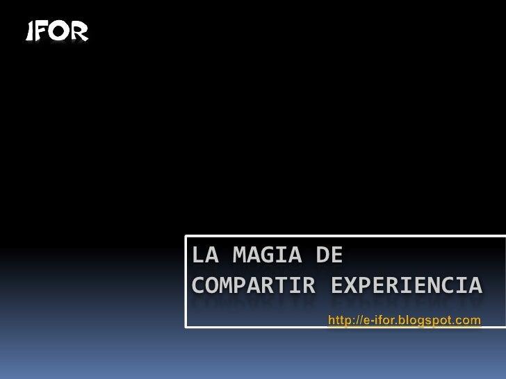 LA MAGIA DE COMPARTIR EXPERIENCIA