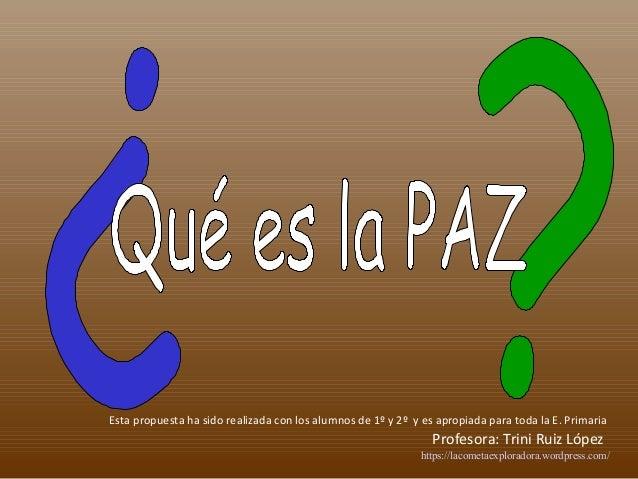 Esta propuesta ha sido realizada con los alumnos de 1º y 2º y es apropiada para toda la E. Primaria Profesora: Trini Ruiz ...