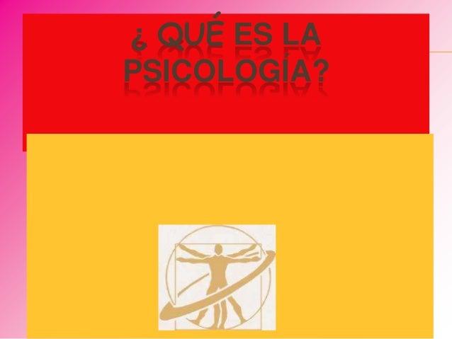 ¿ QUÉ ES LA PSICOLOGÍA?