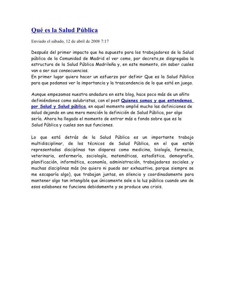 Qué es la Salud Pública Enviado el sábado, 12 de abril de 2008 7:17  Después del primer impacto que ha supuesto para los t...