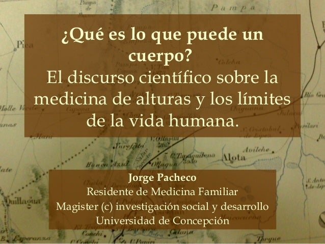 ¿Qué es lo que puede un cuerpo? El discurso científico sobre la medicina de alturas y los límites de la vida humana. Jorge...