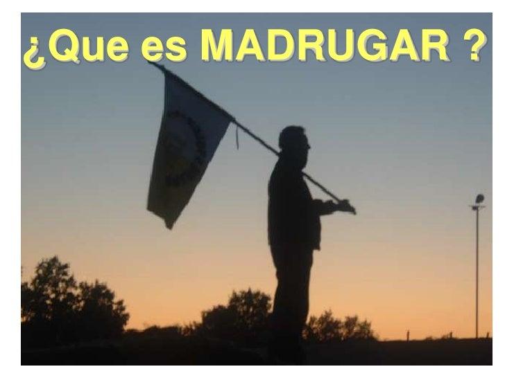 ¿Que es MADRUGAR ?