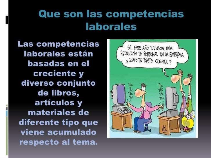 Que son las competencias laborales<br />Las competencias laborales están basadas en el creciente y diverso conjunto de lib...