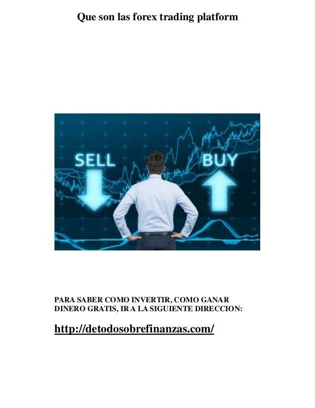 Que son las forex trading platform  PARA SABER COMO INVERTIR, COMO GANAR  DINERO GRATIS, IR A LA SIGUIENTE DIRECCION:  htt...