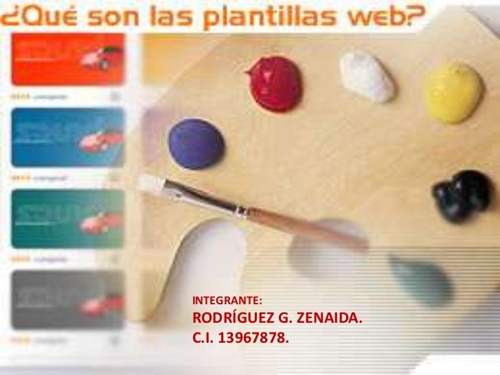 INTEGRANTE:<br />RODRÍGUEZ G. ZENAIDA.<br />C.I. 13967878.<br />
