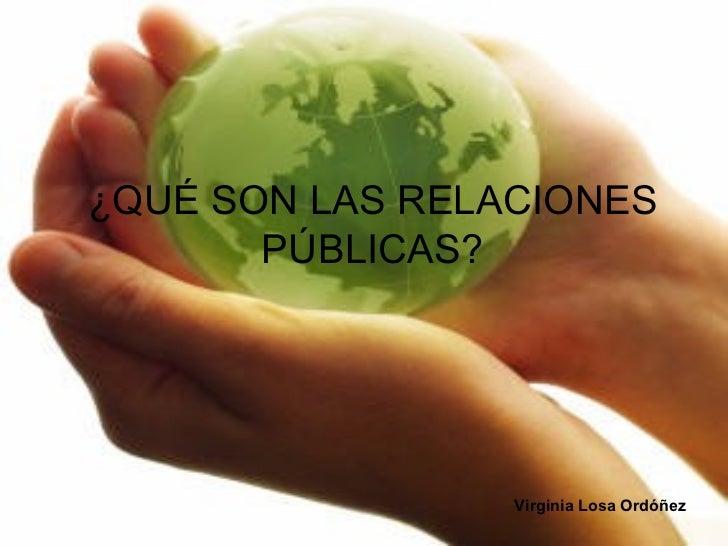¿QUÉ SON LAS RELACIONES PÚBLICAS? Virginia Losa Ordóñez