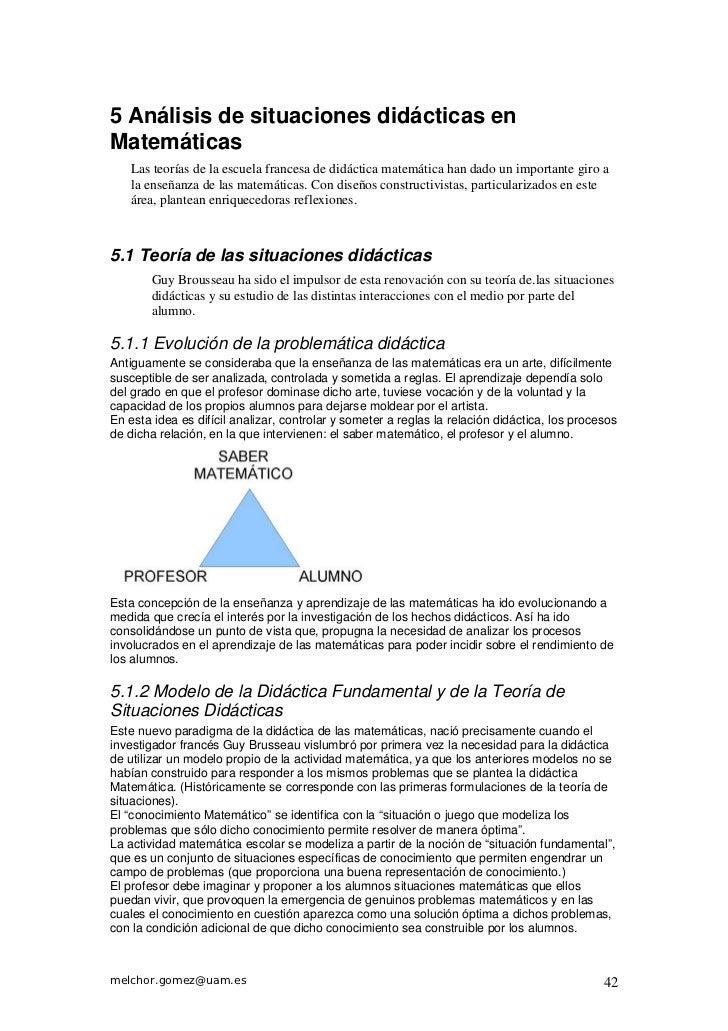 5 Análisis de situaciones didácticas enMatemáticas    Las teorías de la escuela francesa de didáctica matemática han dado ...