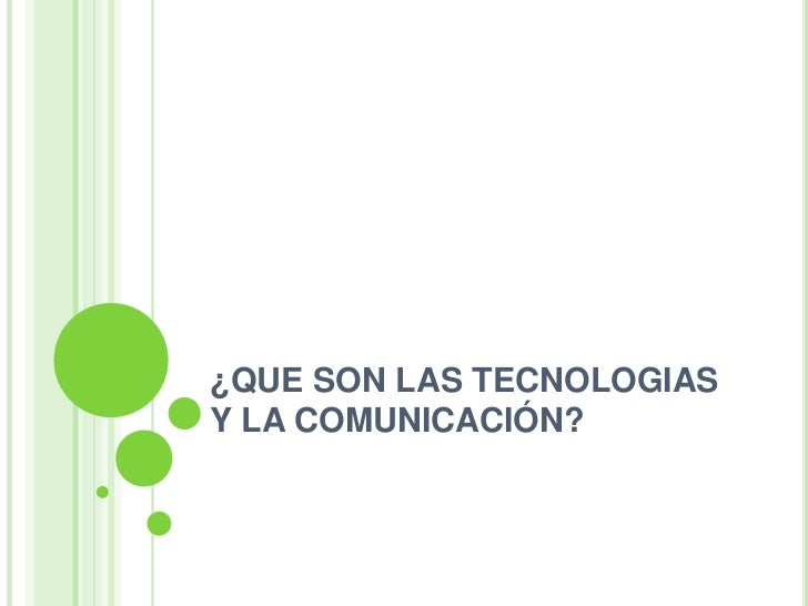 ¿QUE SON LAS TECNOLOGIAS Y LA COMUNICACIÓN?<br />