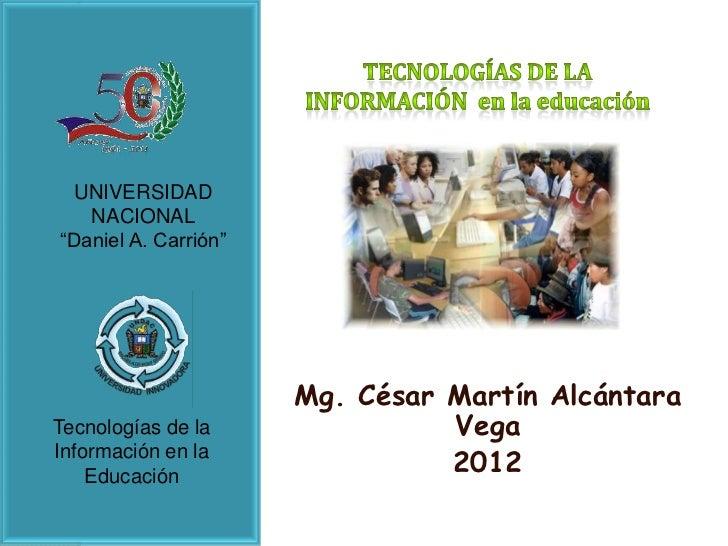 """UNIVERSIDAD   NACIONAL""""Daniel A. Carrión""""                      Mg. César Martín AlcántaraTecnologías de la               V..."""