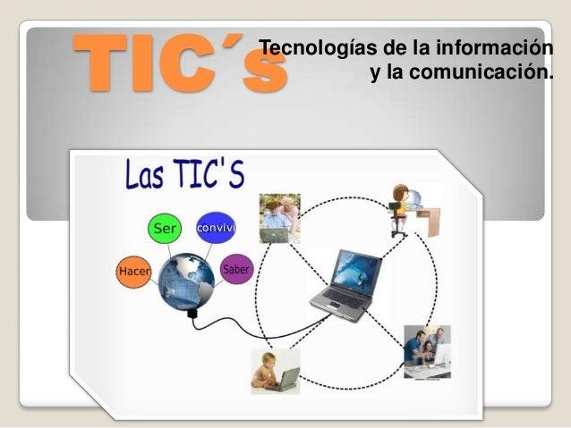 TIC´s  Tecnologías de la información y la comunicación.  convivir