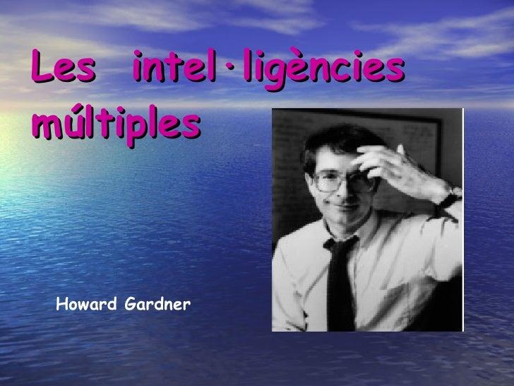 Les  intel·ligències múltiples   Howard Gardner