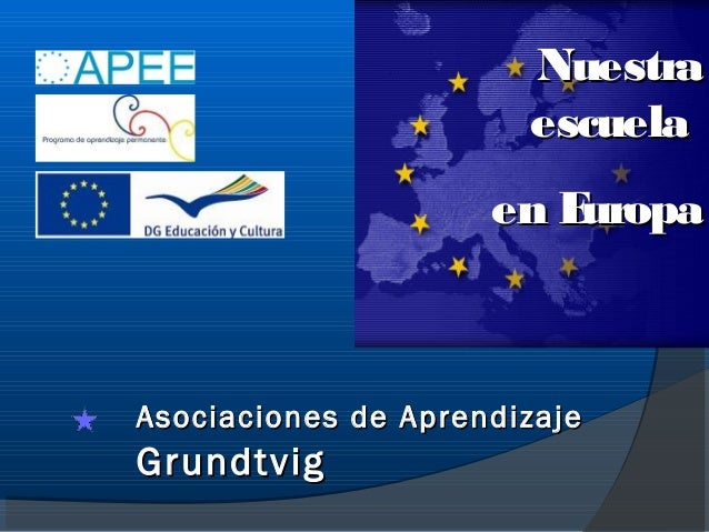 Nuestra                       escuela                     en EuropaAsociaciones de AprendizajeGrundtvig