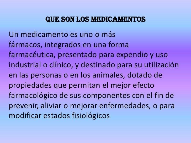 Que son los medicamentos<br />Un medicamento es uno o más fármacos, integrados en una forma farmacéutica, presentado para ...