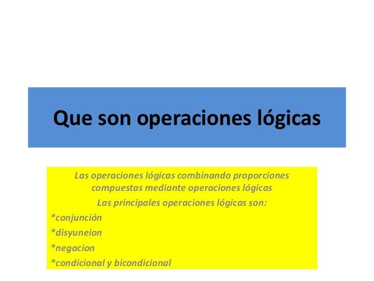 Que son operaciones lógicas<br />Las operaciones lógicas combinando proporciones compuestas mediante operaciones lógicas <...
