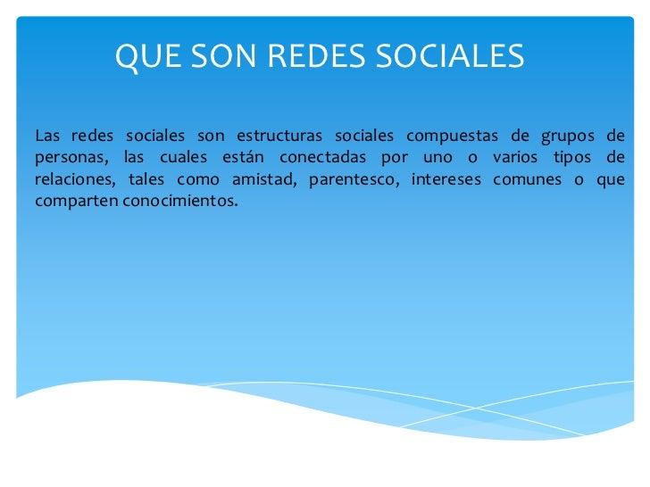 QUE SON REDES SOCIALESLas redes sociales son estructuras sociales compuestas de grupos depersonas, las cuales están conect...