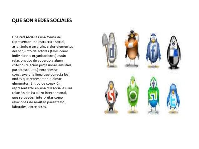 QUE SON REDES SOCIALES Una red social es una forma de representar una estructura social, asignándole un grafo, si dos elem...