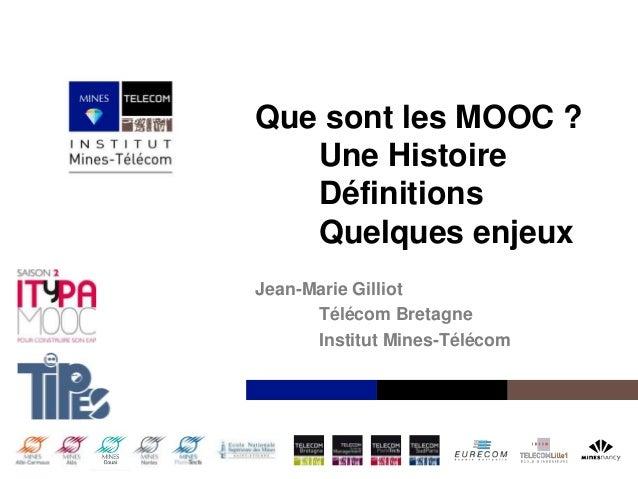 Que sont les MOOC ? Une Histoire Définitions Quelques enjeux Jean-Marie Gilliot Télécom Bretagne Institut Mines-Télécom  I...
