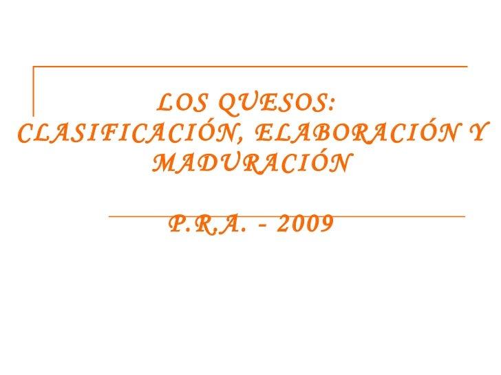LOS QUESOS:  CLASIFICACIÓN, ELABORACIÓN Y MADURACIÓN P.R.A. - 2009