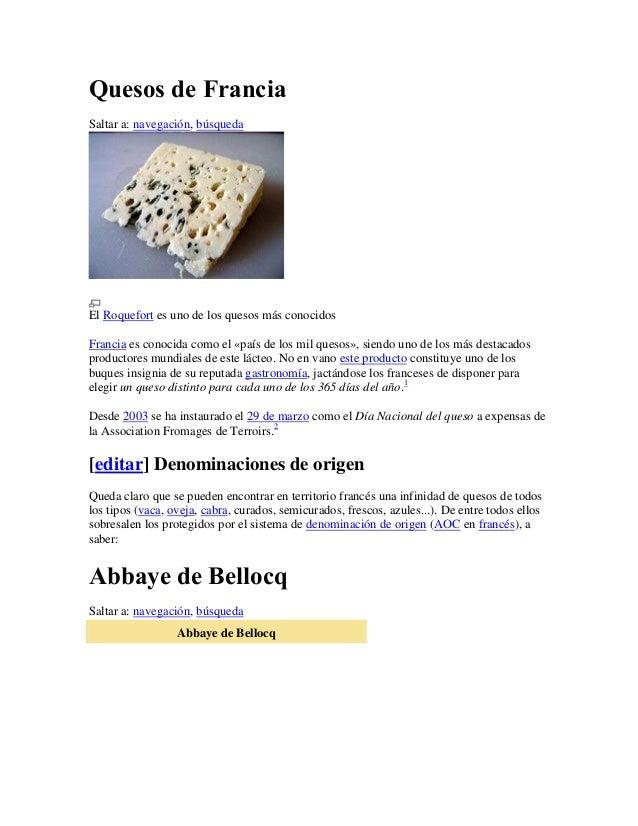 Quesos de FranciaSaltar a: navegación, búsquedaEl Roquefort es uno de los quesos más conocidosFrancia es conocida como el ...
