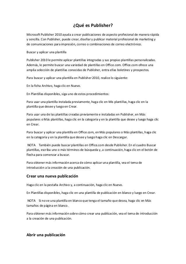 ¿Qué es Publisher?Microsoft Publisher 2010 ayuda a crear publicaciones de aspecto profesional de manera rápiday sencilla. ...